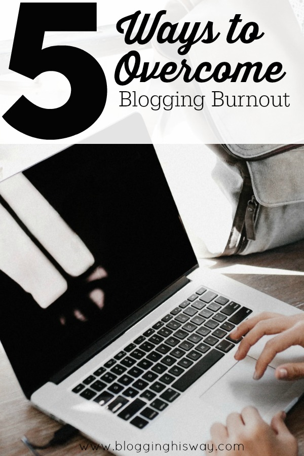 5 Ways to Overcome Blogging Burnout