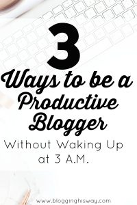 3 Ways to be a Productive Blogger